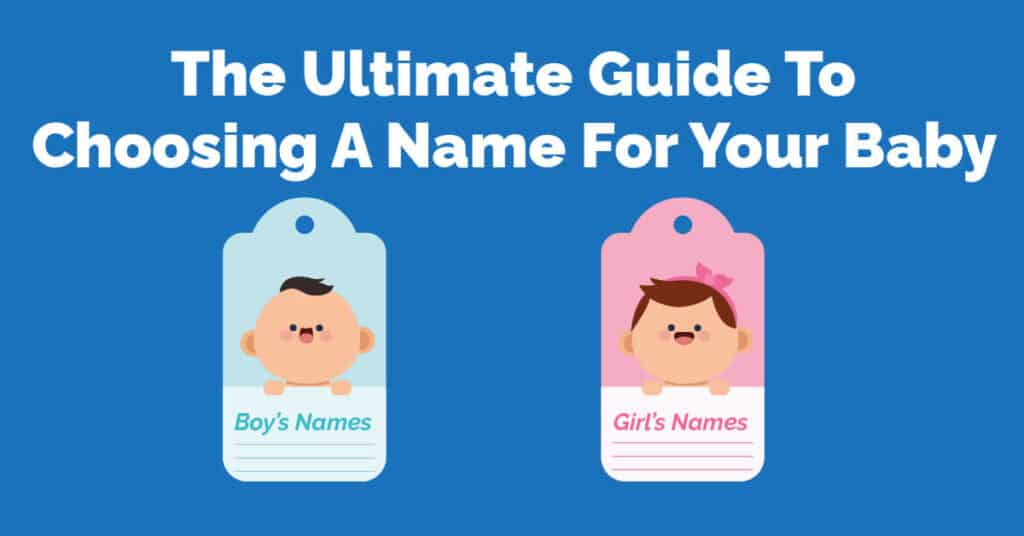 The Ultimate Guide To Choosing A Name For Your Baby