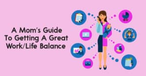 A Mom's Guide To Getting A Great WorkLife Balance